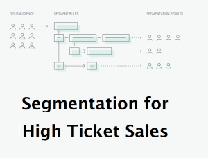 Segmentation for High Ticket Sales